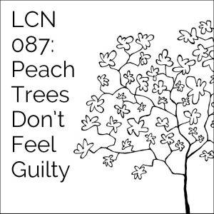 LCN 087: Peach Trees Don't Feel Guilty
