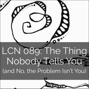 LCN 089: The Thing Nobody Tells You (and No, the Problem Isn't You)