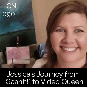 "LCN 090: Jessica's Journey from ""Gaahh!"" to Video Queen"