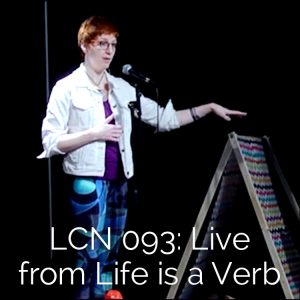 LCN 093: Live from Life is a Verb