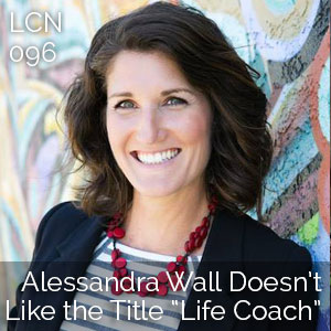 "LCN 096: Alessandra Wall Doesn't Like the Title ""Life Coach"""