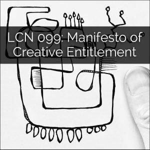 LCN 099: Manifesto of Creative Entitlement
