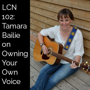 LCN 102: Tamara Bailie on Owning Your Own Voice