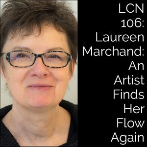 LCN 106: Laureen Marchand: An Artist Finds Her Flow Again