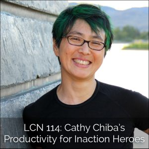 LCN 114: Cathy Chiba's Productivity for Inaction Heroes