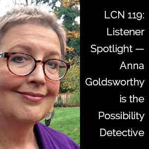 LCN 119: Listener Spotlight—Anna Goldsworthy is the Possibility Detective
