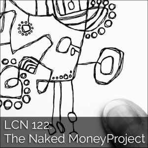 LCN 122: The Naked Money Project