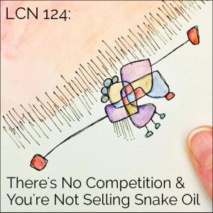 LCN 124: There's No Competition & You're Not Selling Snake Oil