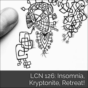 LCN 126: Insomnia, Kryptonite, Retreat!