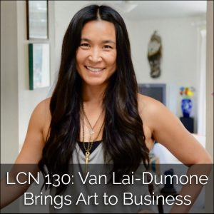 LCN 130: Van Lai-Dumone Brings Art to Business