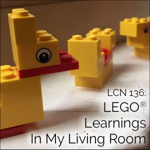 LCN 136: LEGO® Learnings In My Living Room