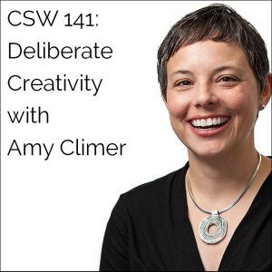 CSW 141: Deliberate Creativity with Amy Climer