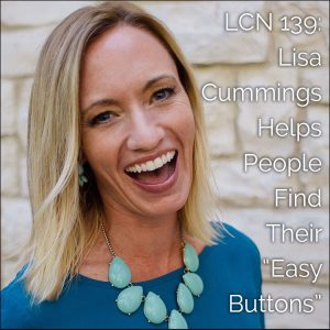 "LCN 139: Lisa Cummings Helps People Find Their ""Easy Buttons"""
