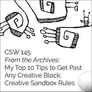 145: From the Archives: My Top 10 Tips to Get Past Any Creative Block: Creative Sandbox Rules