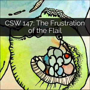 CSW 147: The Frustration of the Flail