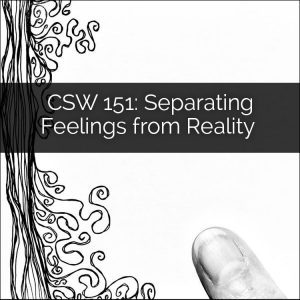 CSW 151: Separating Feelings from Reality