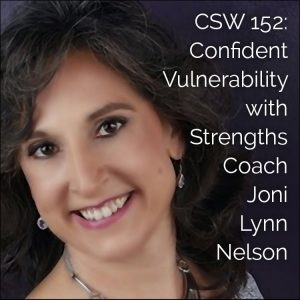 CSW 152: Confident Vulnerability with Strengths Coach Joni Lynn Nelson