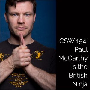 CSW 154: Paul McCarthy Is the British Ninja