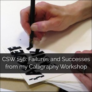 CSW 156: Failures and Successes from my Calligraphy Workshop