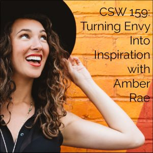 CSW 159: Turning Envy Into Inspiration with Amber Rae