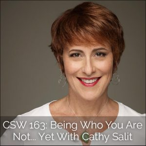 CSW 163: Being Who You Are Not... Yet With Cathy Salit