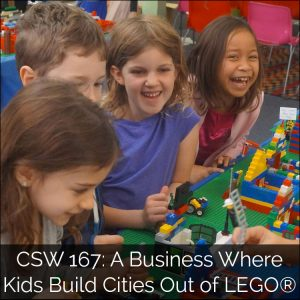 167: A Business Where Kids Build Cities Out of LEGO®