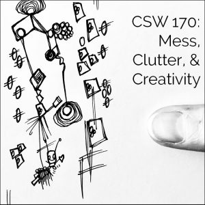 170: Mess, Clutter & Creativity