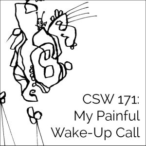 CSW 171: My Painful Wake-Up Call