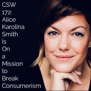 CSW 172: Alice Karolina Smith Is On a Mission to Break Consumerism