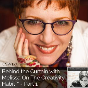 173: Behind the Curtain with Melissa On The Creativity Habit™ – Part 1