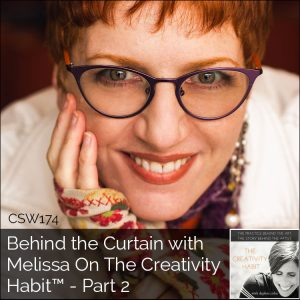 CSW 174: Behind the Curtain with Melissa On The Creativity Habit™ - Part 2