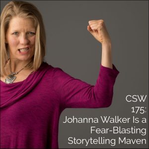 175: Johanna Walker Is a Fear-Blasting Storytelling Maven