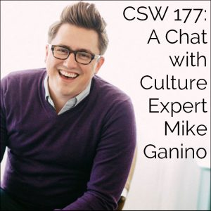 CSW 177: A Chat with Culture Expert Mike Ganino