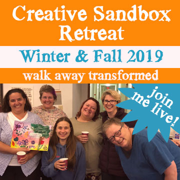 Spend 5 Days Creating with Me, and Walk Away Transformed - Come to Creative Sandbox Retreat