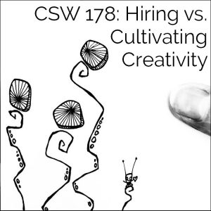 CSW 178: Hiring vs. Cultivating Creativity
