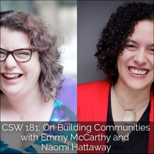 CSW 181: On Building Communities with Emmy McCarthy & Naomi Hattaway