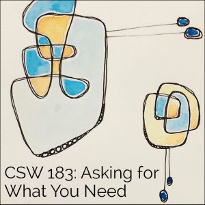 CSW 183: Asking for What You Need