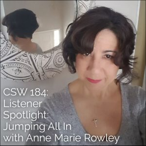 184: Listener Spotlight: Jumping All In with Anne Marie Rowley
