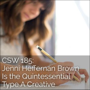 185: Jenni Heffernan Brown Is the Quintessential Type A Creative