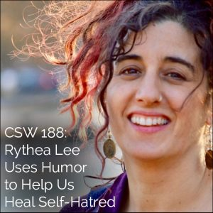 188: Rythea Lee Uses Humor to Help Us Heal Self-Hatred