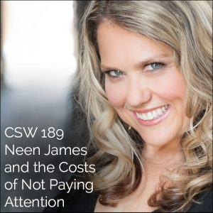 189: Neen James & the Costs of Not Paying Attention