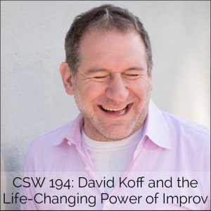 CSW 194: David Koff and the Life-Changing Power of Improv