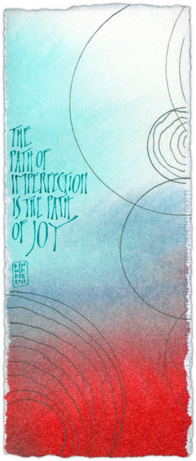 The Path of Imperfection is the Path of Joy - calligraphy art ©2012 Melissa Dinwiddie